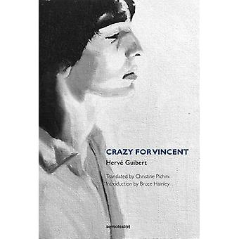 Crazy for Vincent by Bruce Hainley - Christine Pichini - 978158435199