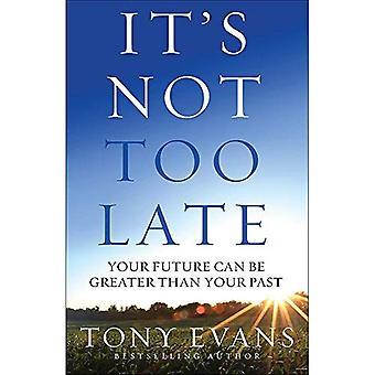 Es ist nicht zu spät: Ihre Zukunft kann größer sein als Ihre Vergangenheit