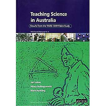 Teaching Science in Australia: Results from the Timss 1999 Video Study (Timss Australian Mon...