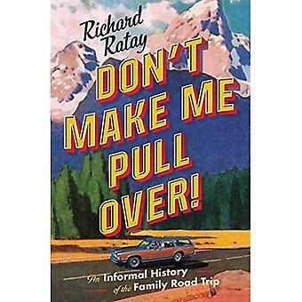 Don't Make Me Pull Over!: een informele geschiedenis van de familie Road Trip