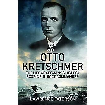 Otto Kretschmer: The Life of Germany's Highest Scoring U-Boat Commander