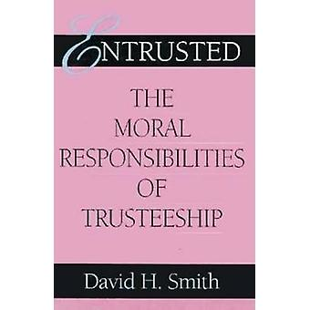 Entrusted The Moral Responsibilities of Trusteeship by Smith & David H.