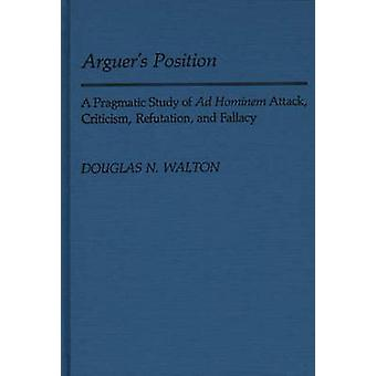 Arguers Position A Pragmatic Study of Ad Hominem Attack Criticism Refutation and Fallacy by Walton & Douglas