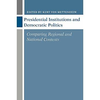 Présidentielles Institutions et politique démocratique en comparant les contextes régionales et National par Von Mettenheim & Kurt