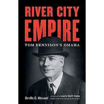 River City Empire Tom Dennisons Omaha by Menard & Orville D.
