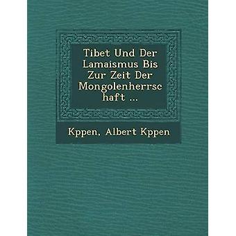 Tibet Und Der Lamaismus Bis Zur Zeit Der Mongolenherrschaft... par Kppen
