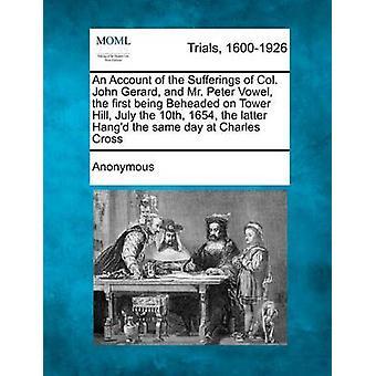 En beretning om lidelserne af oberst John Gerard og Mr. Peter vokal den første er halshugget på Tower Hill juli den 10 1654 det sidstnævnte Hangd af anonym