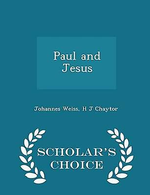 Paul and Jesus  Scholars Choice Edition by Weiss & Johannes