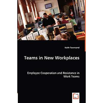 Teams in New Workplaces by Townsend & Keith