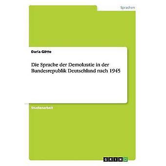 Die Sprache der Demokratie in der Bundesrepublik Deutschland nach 1945 by Gtte & Daria