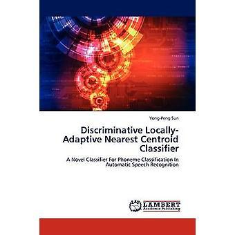 Diskriminierende LocallyAdaptive nächster Schwerpunkt Klassifizierung von Sun YongPeng