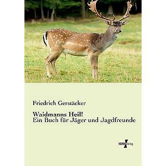 Waidmanns HeilEin Buch fr Jger und Jagdfreunde de Gerstcker et Friedrich