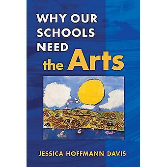 Pourquoi nos écoles ont besoin les Arts par Jessica Hoffmann Davis - 97808077483