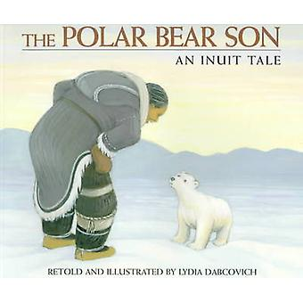 The Polar Bear Son - An Inuit Tale by Lydia Dabcovich - Lydia Dabcovic