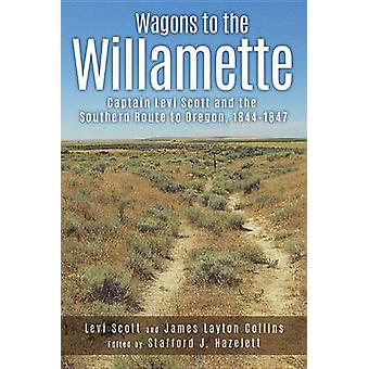 Wagons to the Willamette - Captain Levi Scott and the Southern Route t