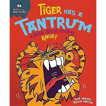 Tiger Has a Tantrum - A Book About Feeling Angry by Sue Graves - Trev