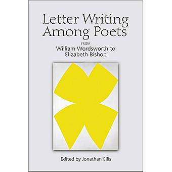 Letter Writing Among Poets - From William Wordsworth to Elizabeth Bish