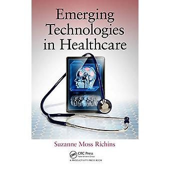 Emerging Technologies in Healthcare by Suzanne Moss Richins - 9781482
