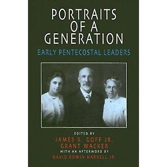 Portraits of a Generation - Early Pentacostal Leaders by Goff - Goff J