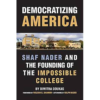 Democratizing America - Shaf Nader and the Founding of an Impossible C