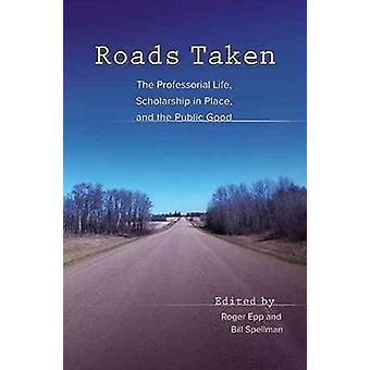 Roads Taken - The Professorial Life - Scholarship in Place & the Publi