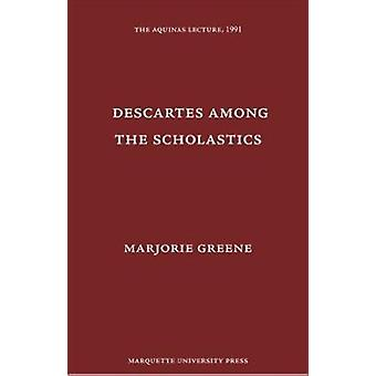Descartes Among the Scholastics - Under the Auspices of the Wisconsin-