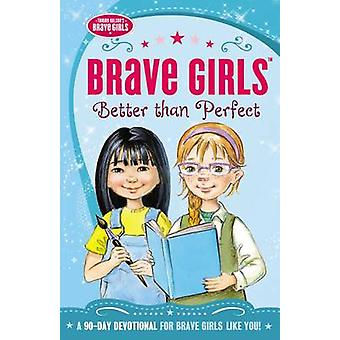 Brave Girls Better Than Perfect  A 90Day Devotional by Zondervan