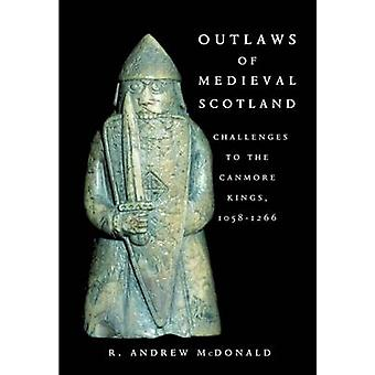 Outlaws of Medieval Scotland - Challenges to the Canmore Kings 1058 -
