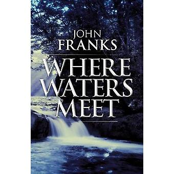 Where Waters Meet A mystical tale of conflicted twins by Franks & John
