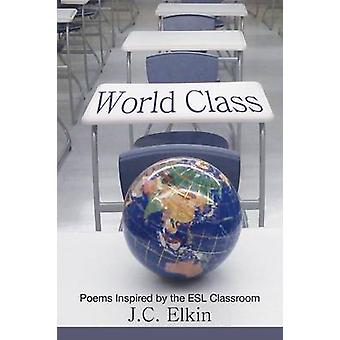 World Class Poems Inspired by the ESL Classroom by Elkin & J. C.