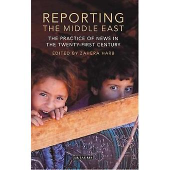 Reporting the Middle East  The Practice of News in the TwentyFirst Century by Edited by Zahera Harb
