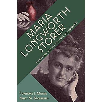 Maria Longworth Storer  From Music and Art to Popes and Pre by Constance Moore