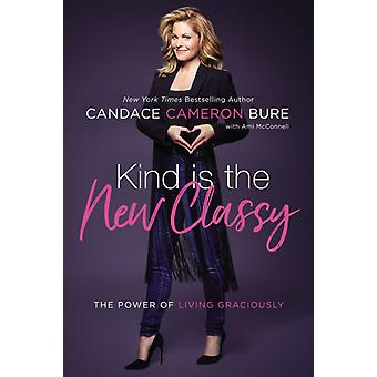 Kind Is the New Classy by Candace Bure Cameron