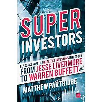 Superinvestors Lessons from the Greatest Investors in History by Partridge & Matthew