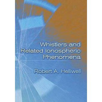 Whistlers and Related Ionospheric Phenomena von Robert A Helliwell