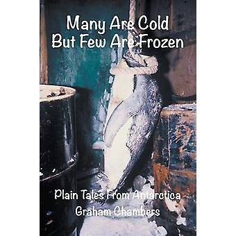 Many are Cold but Few are Frozen Plain tales from Antarctica by Chambers & Graham