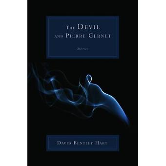 The Devil and Pierre Gernet - Stories by David Bentley Hart - 97808028