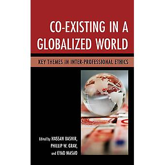 CoExisting in a Globalized World Key Themes in InterProfessional Ethics by Bashir & Hassan