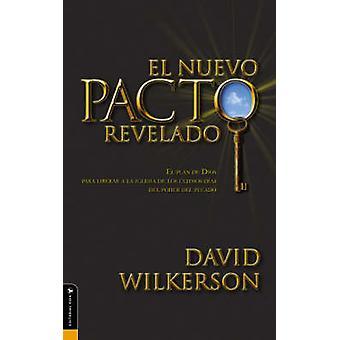 El Nuevo Pacto Revelado El Plan de Dios Para Liberar a la Iglesia de Los Ultimos Dias del Poder del Pecado by Wilkerson & David