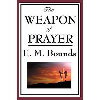 The Weapon of Prayer by Bounds & Edward M.