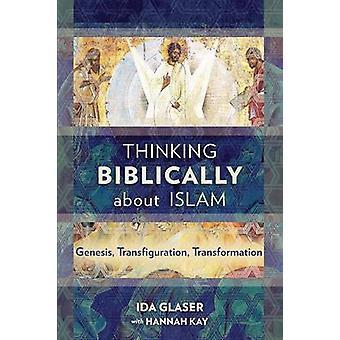 Thinking Biblically about Islam Genesis Transfiguration Transformation by Glaser & Ida