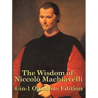 The Wisdom of Niccolo Machiavelli by Machiavelli & Niccolo
