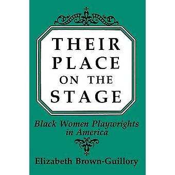 Loro posto sul palco donne nere drammaturghi in America da BrownGuillory & Elizabeth