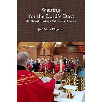Waiting for the Lords Day Devotional Readings Anticipating Sunday by Flugstad & Joel Mark