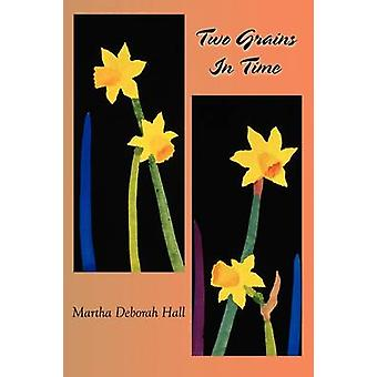 Two Grains In Time by Hall & Martha Deborah