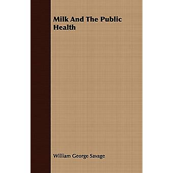 Milk And The Public Health by Savage & William George