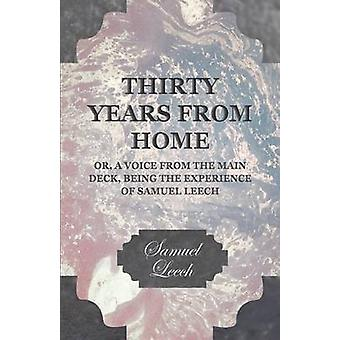 Thirty Years from Home  Or A Voice from the Main Deck Being the Experience of Samuel Leech by Leech & Samuel