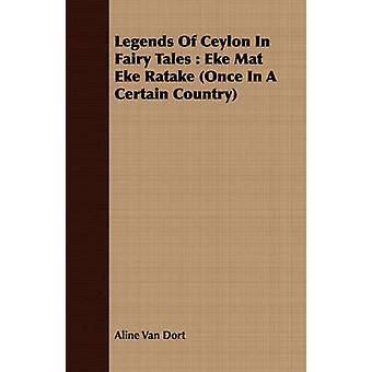Legends of Ceylon in Fairy Tales Eke Mat Eke Ratake Once in a Certain Country by Van Dort & Aline