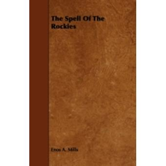 The Spell Of The Rockies by Mills & Enos A.