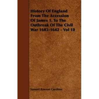 History Of England From The Accession Of James 1. To The Outbreak Of The Civil War 16031642  Vol 10 by Gardiner & Samuel Rawson
